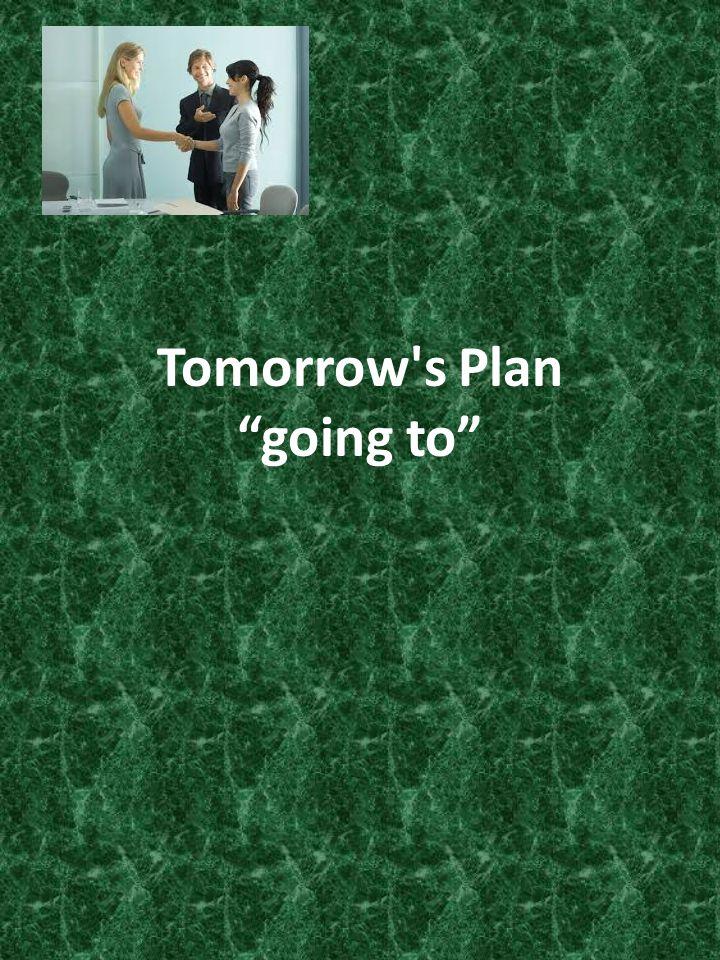 Tomorrow s Plan going to