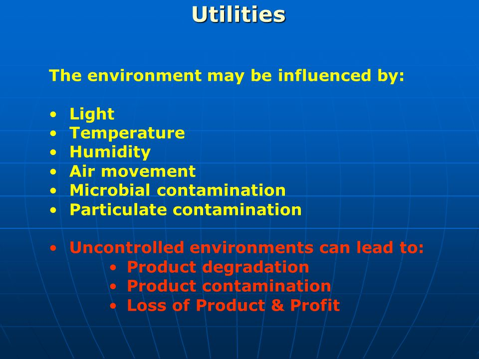 Utilities The environment may be influenced by: Light Temperature Humidity Air movement Microbial contamination Particulate contamination Uncontrolled