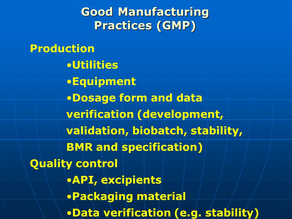 Good Manufacturing Practices (GMP) Production Product focus Premises Utilities Equipment Dosage form and data verification (development, validation, biobatch, stability, BMR and specification) Documentation