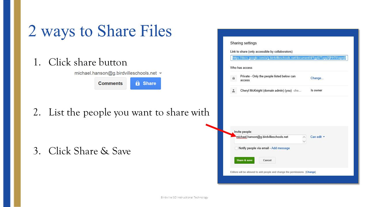 2 ways to Share Files 1.Click share button 2.Click Change 3.Click Share & Save Birdville ISD Instructional Technology