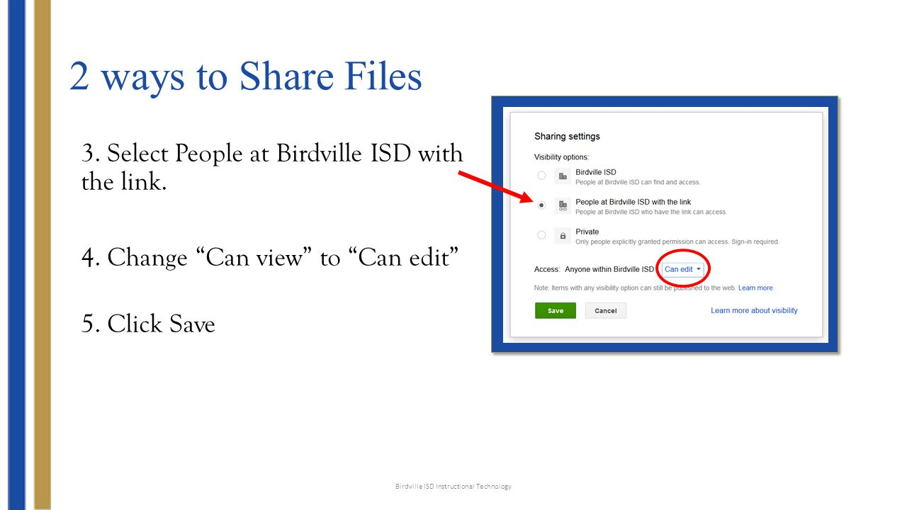 "2 ways to Share Files 3. Select People at Birdville ISD with the link. 4. Change ""Can view"" to ""Can edit"" 5. Click Save Birdville ISD Instructional Te"