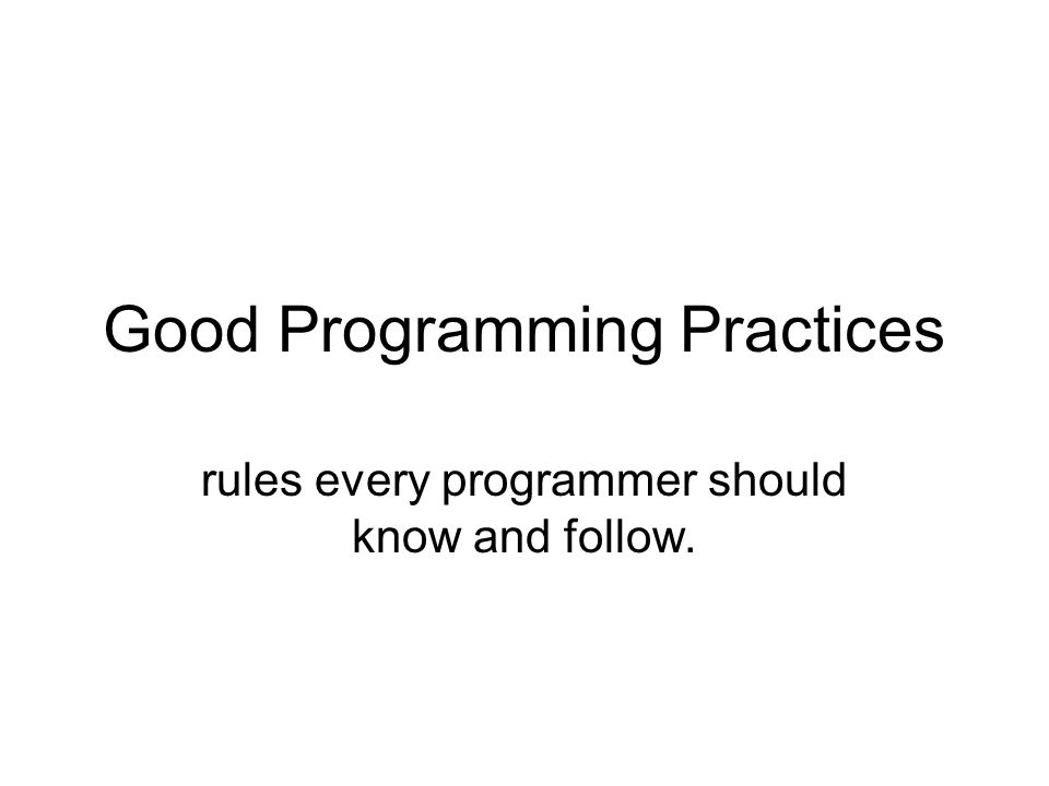 Good Programming Practices rules every programmer should know and follow.