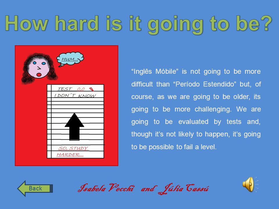 Inglês Móbile is not going to be more difficult than Período Estendido but, of course, as we are going to be older, its going to be more challenging.