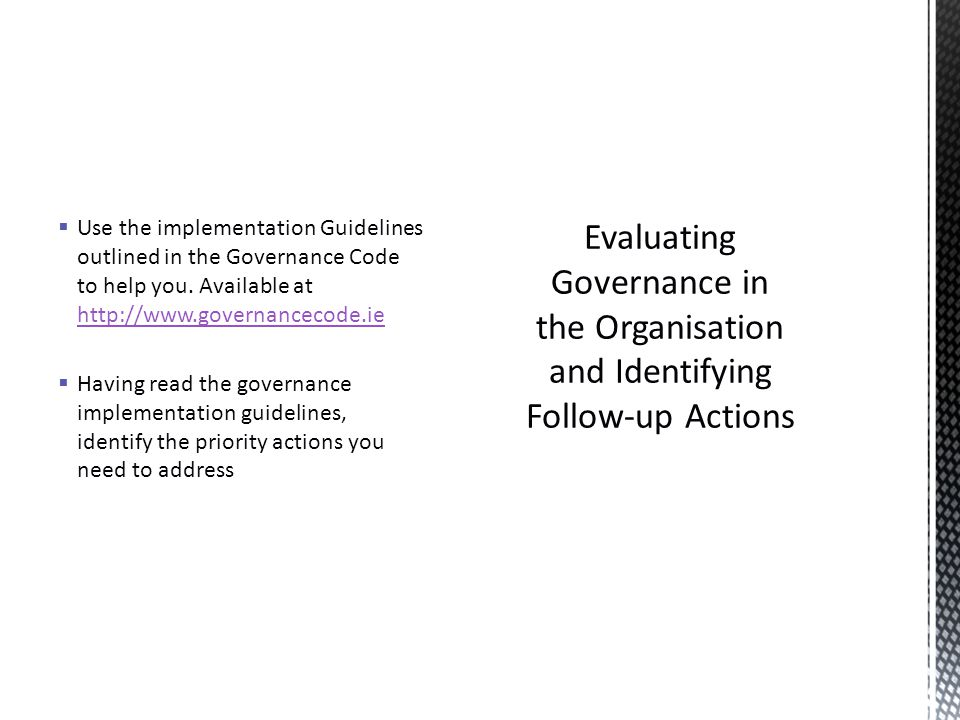  Use the implementation Guidelines outlined in the Governance Code to help you.