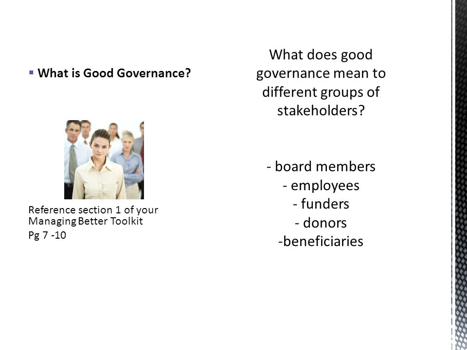  What is Good Governance Reference section 1 of your Managing Better Toolkit Pg 7 -10