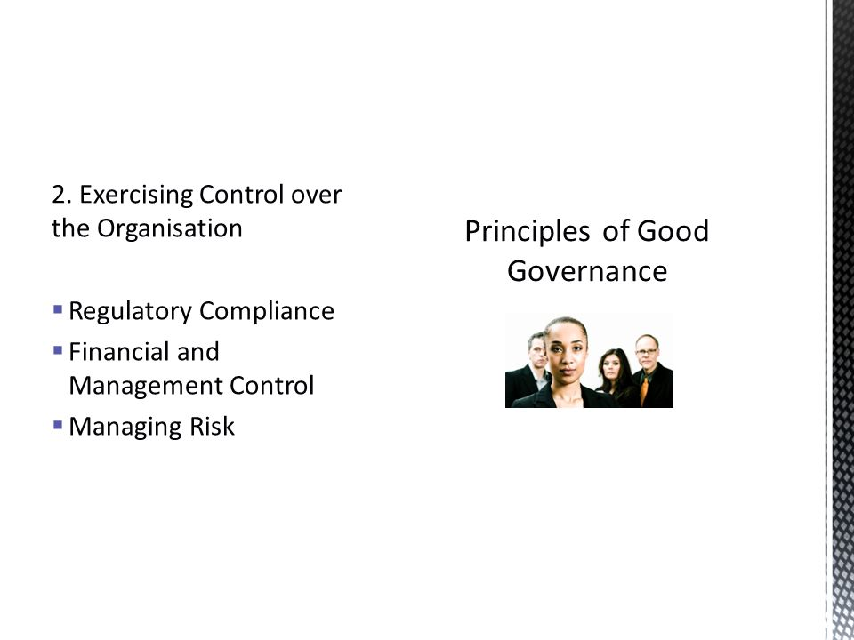 2. Exercising Control over the Organisation  Regulatory Compliance  Financial and Management Control  Managing Risk