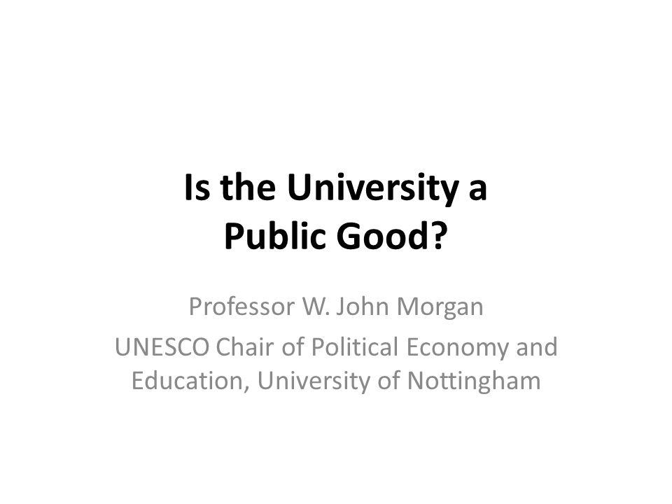 The University & the Public Good It justifies, in part at least, public subsidies to students and to providers i.e.