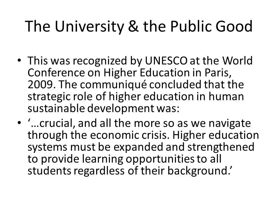 The University & the Public Good This was recognized by UNESCO at the World Conference on Higher Education in Paris, 2009. The communiqué concluded th