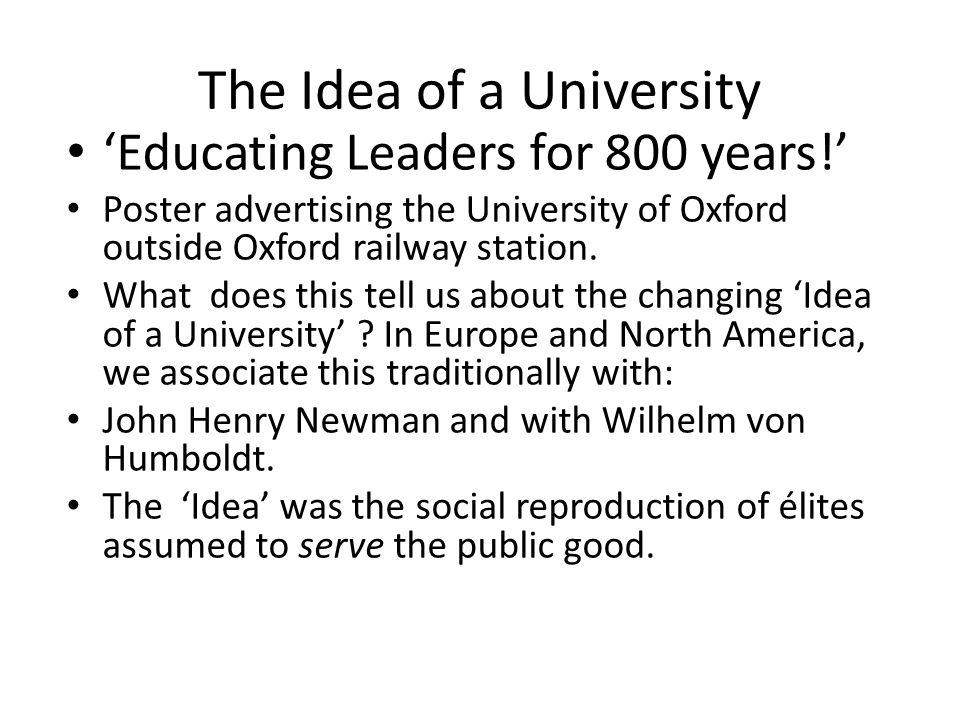 The Idea of a University 'Educating Leaders for 800 years!' Poster advertising the University of Oxford outside Oxford railway station. What does this
