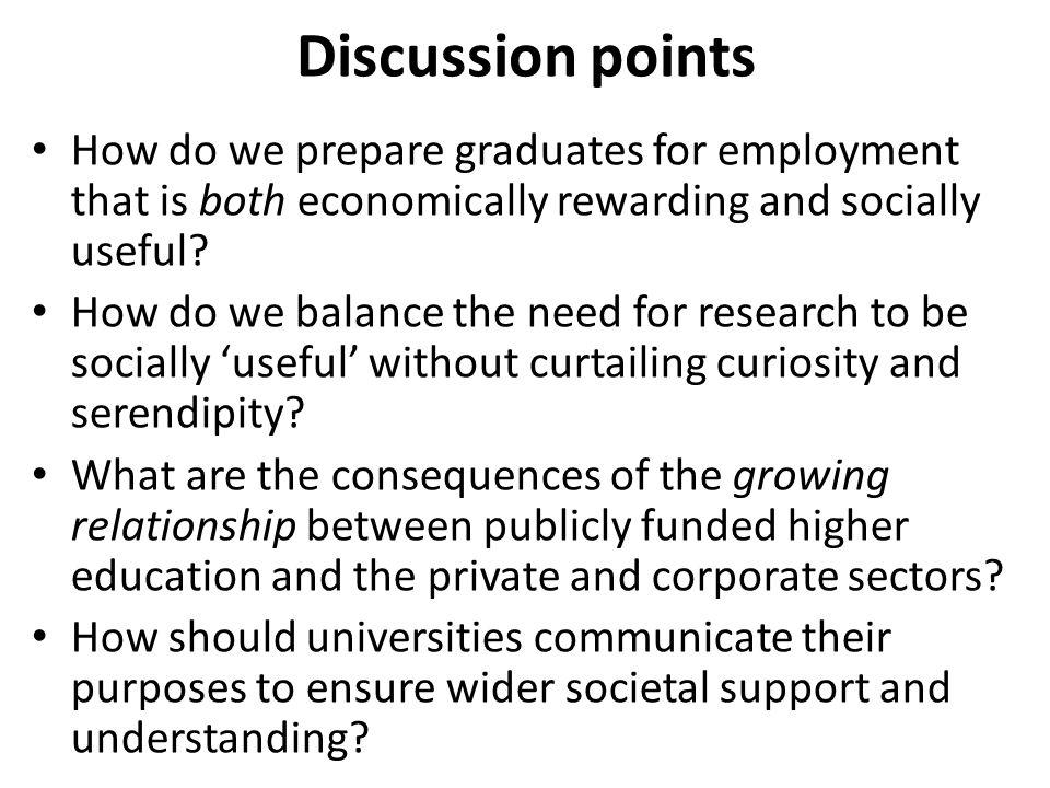 Discussion points How do we prepare graduates for employment that is both economically rewarding and socially useful? How do we balance the need for r