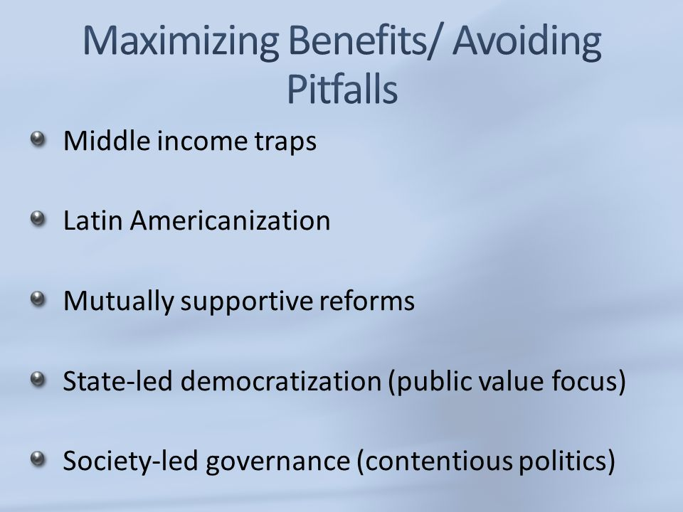 Middle income traps Latin Americanization Mutually supportive reforms State-led democratization (public value focus) Society-led governance (contentio