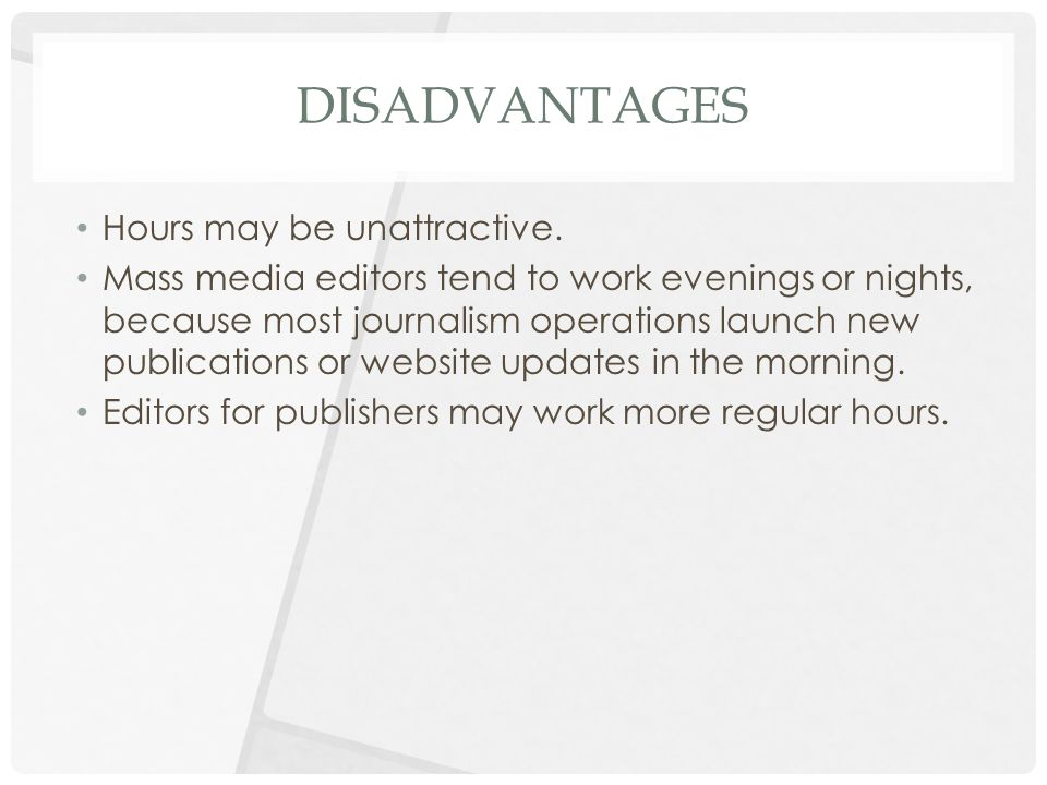DISADVANTAGES Hours may be unattractive.
