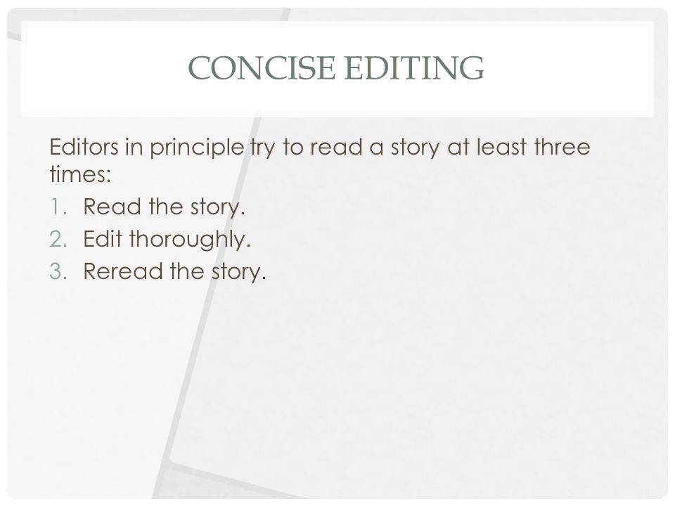 CONCISE EDITING Editors in principle try to read a story at least three times: 1.Read the story.