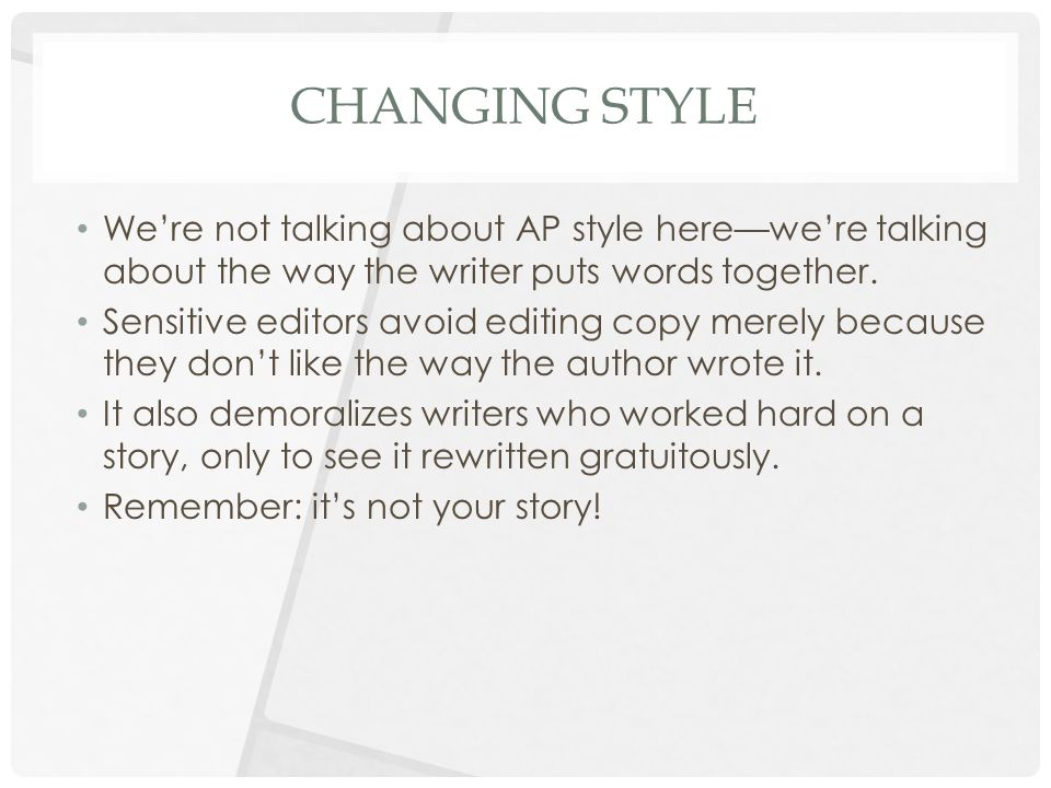 CHANGING STYLE We're not talking about AP style here—we're talking about the way the writer puts words together.