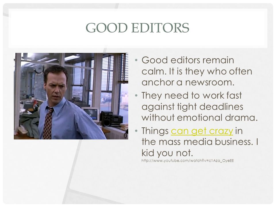 GOOD EDITORS Good editors remain calm. It is they who often anchor a newsroom.