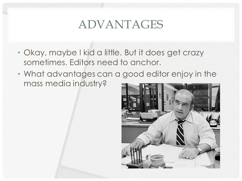 ADVANTAGES Higher pay, better opportunities for advancement in mass media industries.