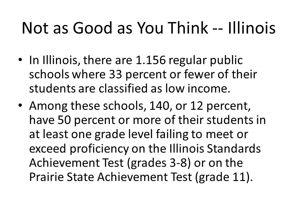 Not as Good as You Think -- Illinois In Illinois, there are 1.156 regular public schools where 33 percent or fewer of their students are classified as low income.