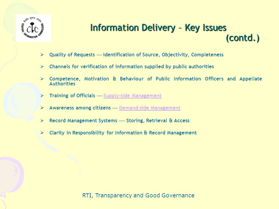 RTI, Transparency and Good Governance Information Delivery – Key Issues (contd.)  Quality of Requests  Identification of Source, Objectivity, Comple