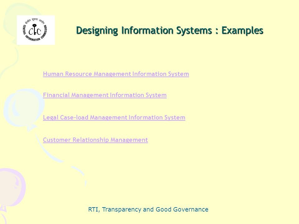 RTI, Transparency and Good Governance Designing Information Systems : Examples Human Resource Management Information System Financial Management Infor