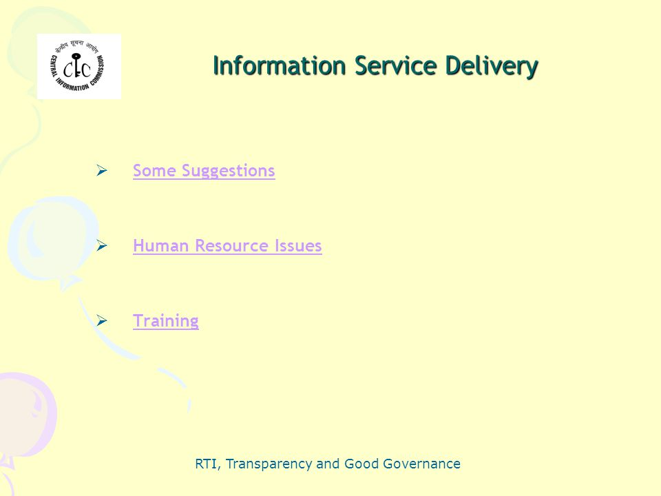 RTI, Transparency and Good Governance Information Service Delivery  Some SuggestionsSome Suggestions  Human Resource IssuesHuman Resource Issues  T