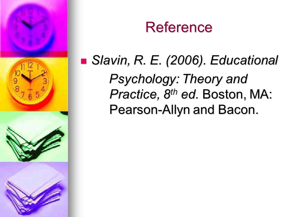 Reference Slavin, R. E. (2006). Educational Slavin, R.