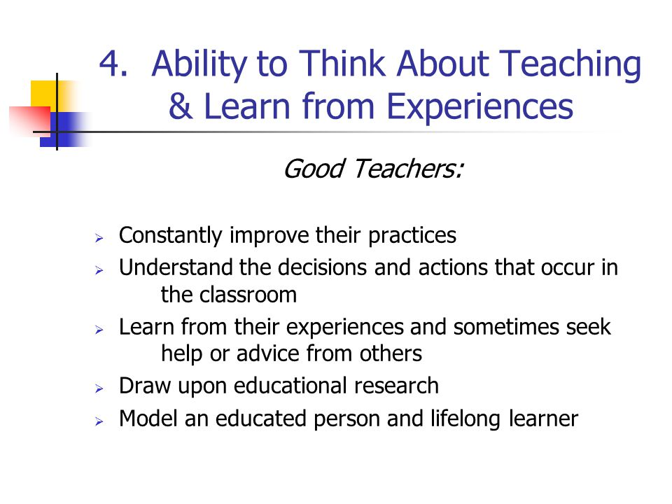 3. Ability to Manage & Monitor Student Learning Good Teachers:  Have appropriately high expectations for all students  See themselves as facilitator
