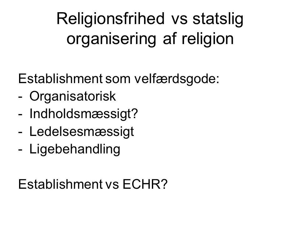 Religionsfrihed vs statslig organisering af religion Establishment som velfærdsgode: -Organisatorisk -Indholdsmæssigt.