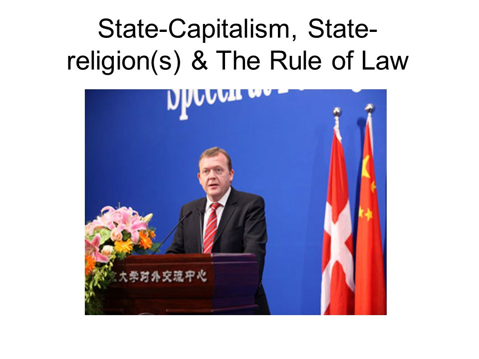 State-Capitalism, State- religion(s) & The Rule of Law