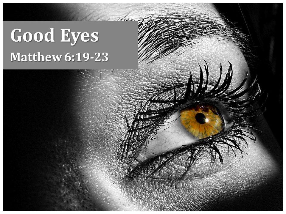 Good Eyes Matthew 6:19-23