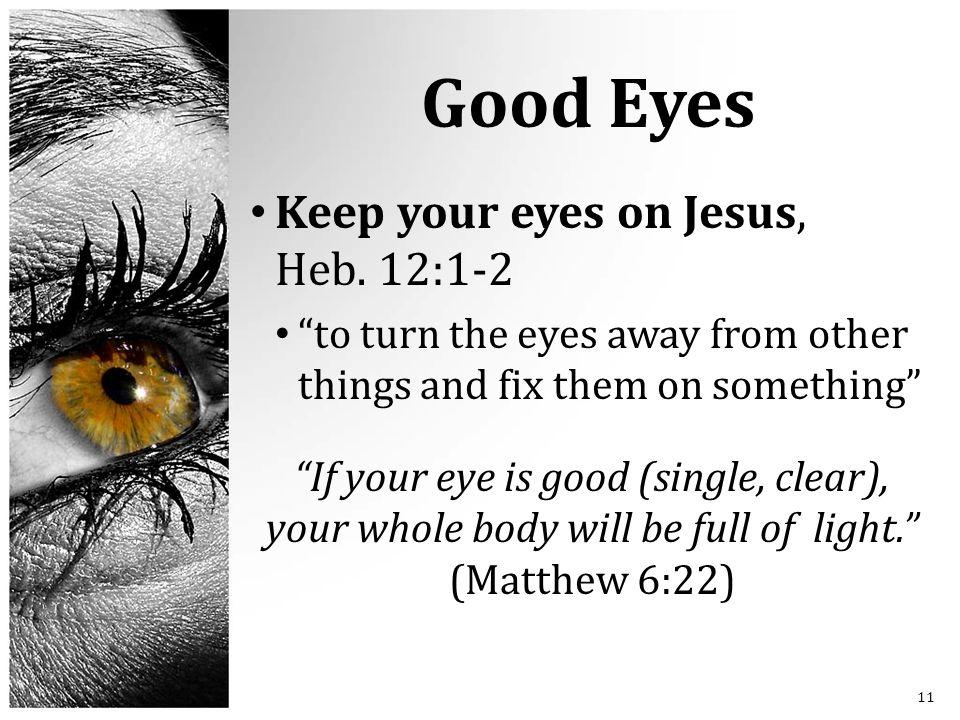 Good Eyes Keep your eyes on Jesus, Heb.