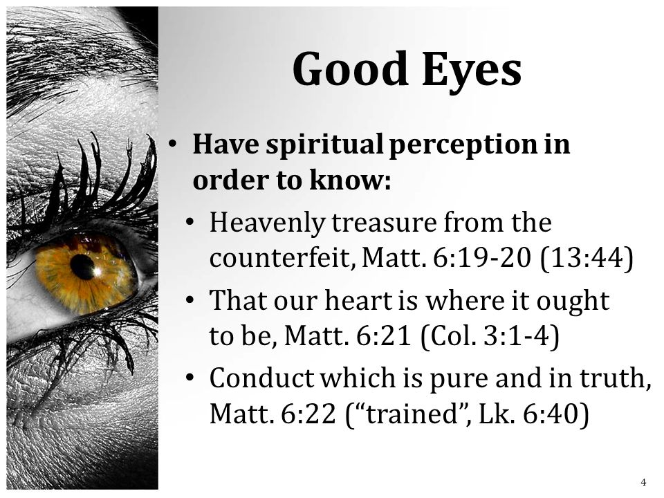 Good Eyes Have spiritual perception in order to know: Heavenly treasure from the counterfeit, Matt.