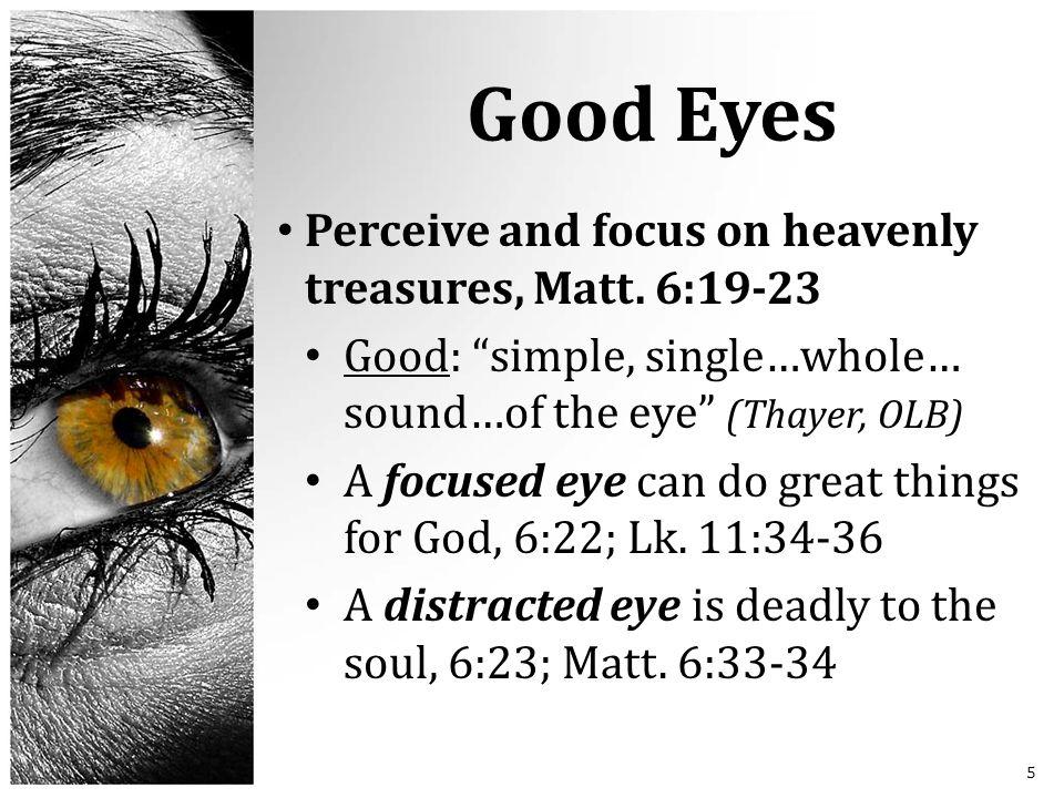 Good Eyes Perceive and focus on heavenly treasures, Matt.