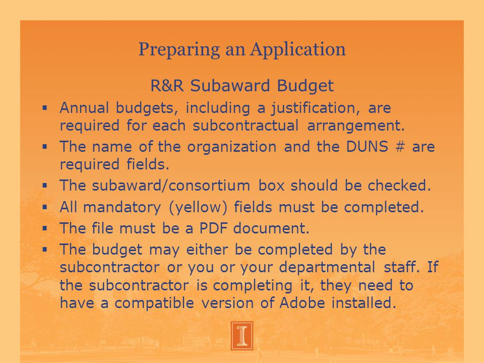 Preparing an Application R&R Subaward Budget  Annual budgets, including a justification, are required for each subcontractual arrangement.