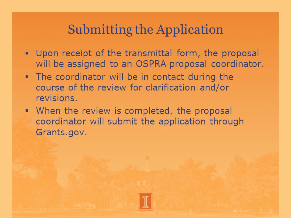 Submitting the Application  Upon receipt of the transmittal form, the proposal will be assigned to an OSPRA proposal coordinator.