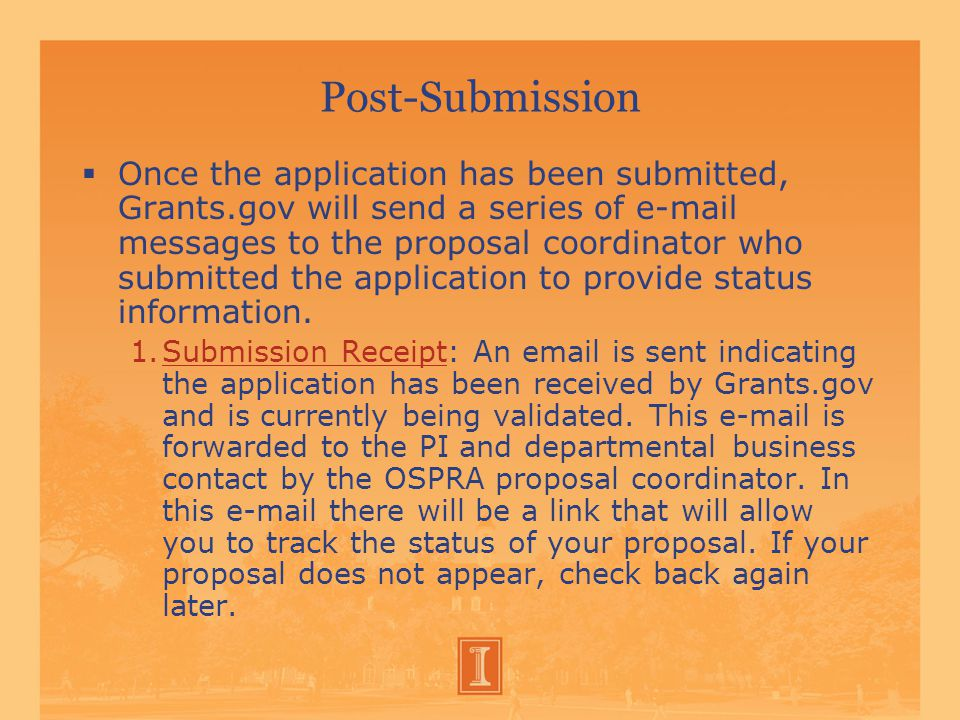 Post-Submission  Once the application has been submitted, Grants.gov will send a series of e-mail messages to the proposal coordinator who submitted the application to provide status information.