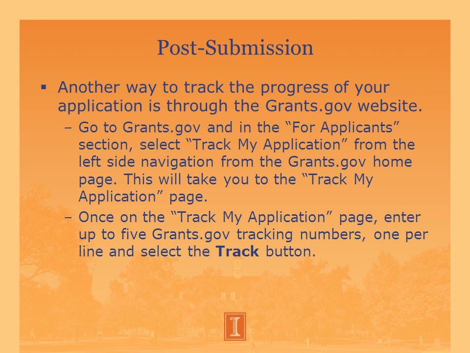 Post-Submission  Another way to track the progress of your application is through the Grants.gov website.