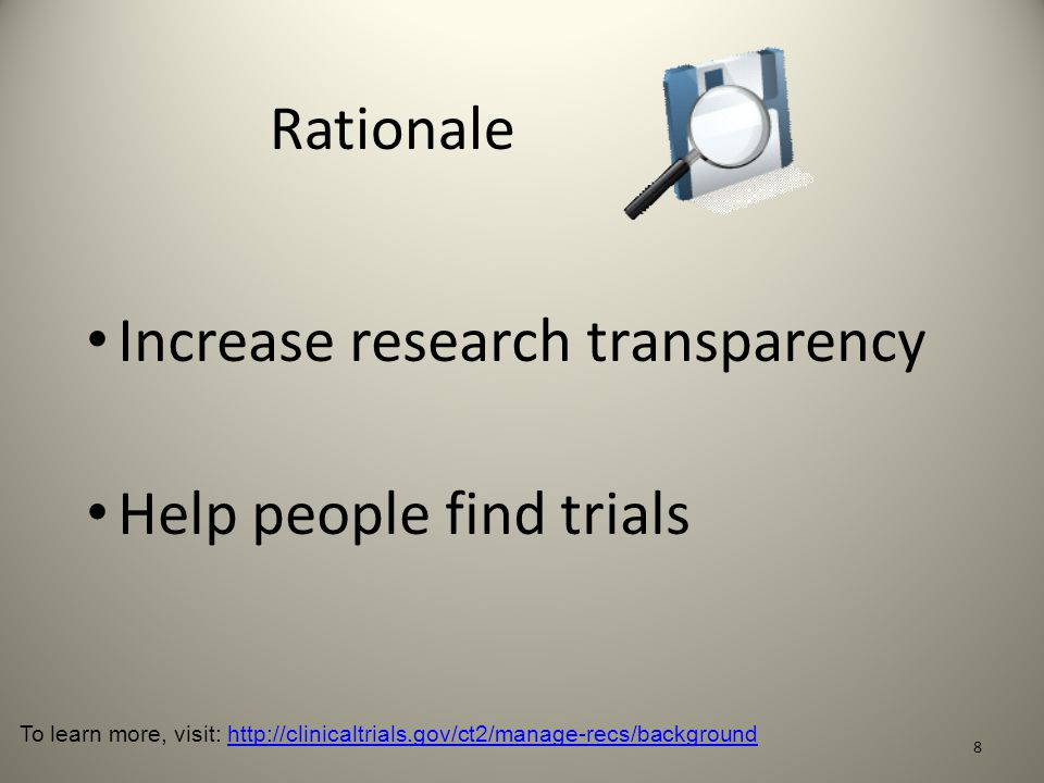 Additional Resources General ClinicalTrials.gov information: http://clinicaltrials.gov/ct2/about-site http://clinicaltrials.gov/ct2/about-site FDAAA related information: http://clinicaltrials.gov/ct2/manage-recs/fdaaa http://clinicaltrials.gov/ct2/manage-recs/fdaaa For specific questions or comments: register@clinicaltrials.gov.register@clinicaltrials.gov Office of Extramural Research (OER): http://grants.nih.gov/Clinicaltrials_fdaaa/ http://grants.nih.gov/Clinicaltrials_fdaaa/ Frequently Asked Questions for NIH Grantees: http://grants.nih.gov/Clinicaltrials_fdaaa/faq.htm http://grants.nih.gov/Clinicaltrials_fdaaa/faq.htm Instructions for Authors sections of ICMJE journals all have information regarding clinical trial registration Local Contacts: – ADD YOUR U contacts here or on a final slide 39