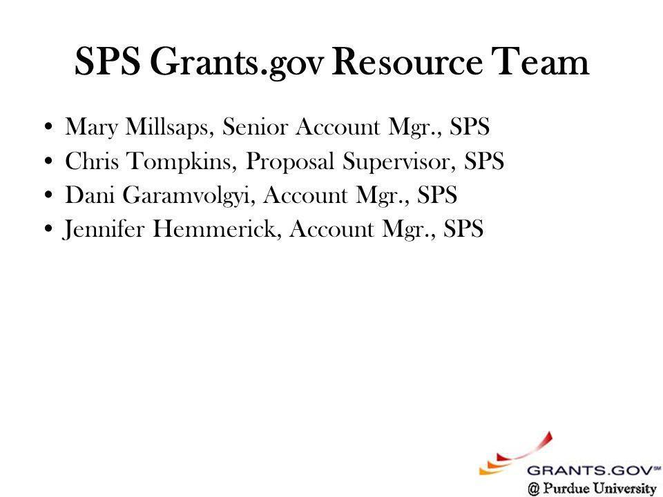 SPS Grants.gov Resource Team Mary Millsaps, Senior Account Mgr., SPS Chris Tompkins, Proposal Supervisor, SPS Dani Garamvolgyi, Account Mgr., SPS Jennifer Hemmerick, Account Mgr., SPS