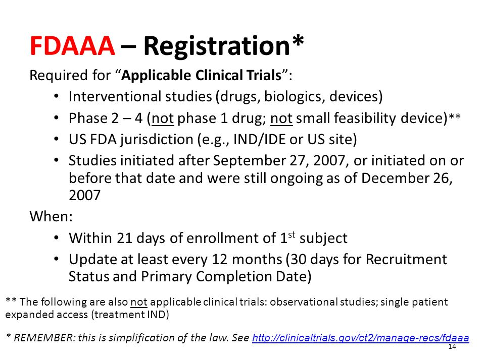 """FDAAA – Registration* Required for """"Applicable Clinical Trials"""": Interventional studies (drugs, biologics, devices) Phase 2 – 4 (not phase 1 drug; not"""