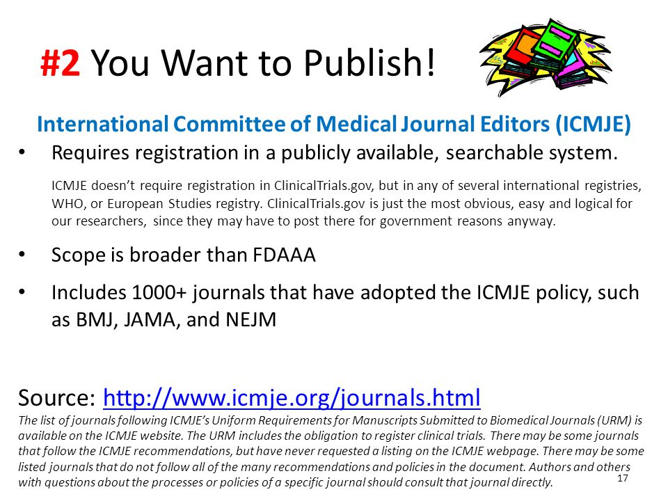 International Committee of Medical Journal Editors (ICMJE) Requires registration in a publicly available, searchable system. ICMJE doesn't require reg