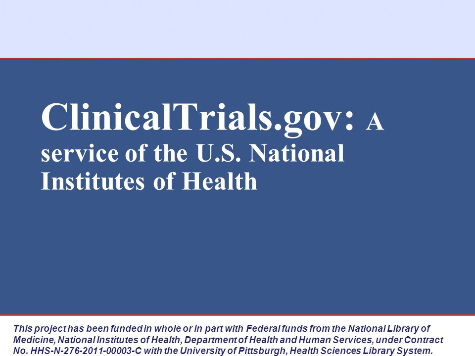 ClinicalTrials.gov: A service of the U.S. National Institutes of Health This project has been funded in whole or in part with Federal funds from the N