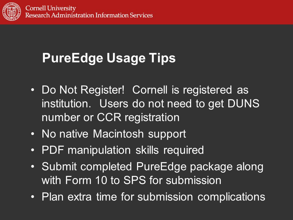PureEdge Usage Tips Do Not Register. Cornell is registered as institution.