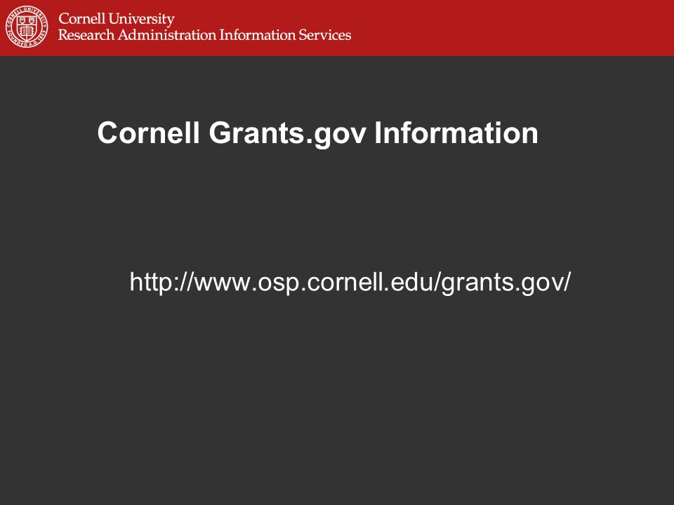 Cornell Grants.gov Information http://www.osp.cornell.edu/grants.gov/