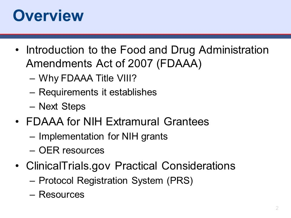 Overview Introduction to the Food and Drug Administration Amendments Act of 2007 (FDAAA) –Why FDAAA Title VIII? –Requirements it establishes –Next Ste