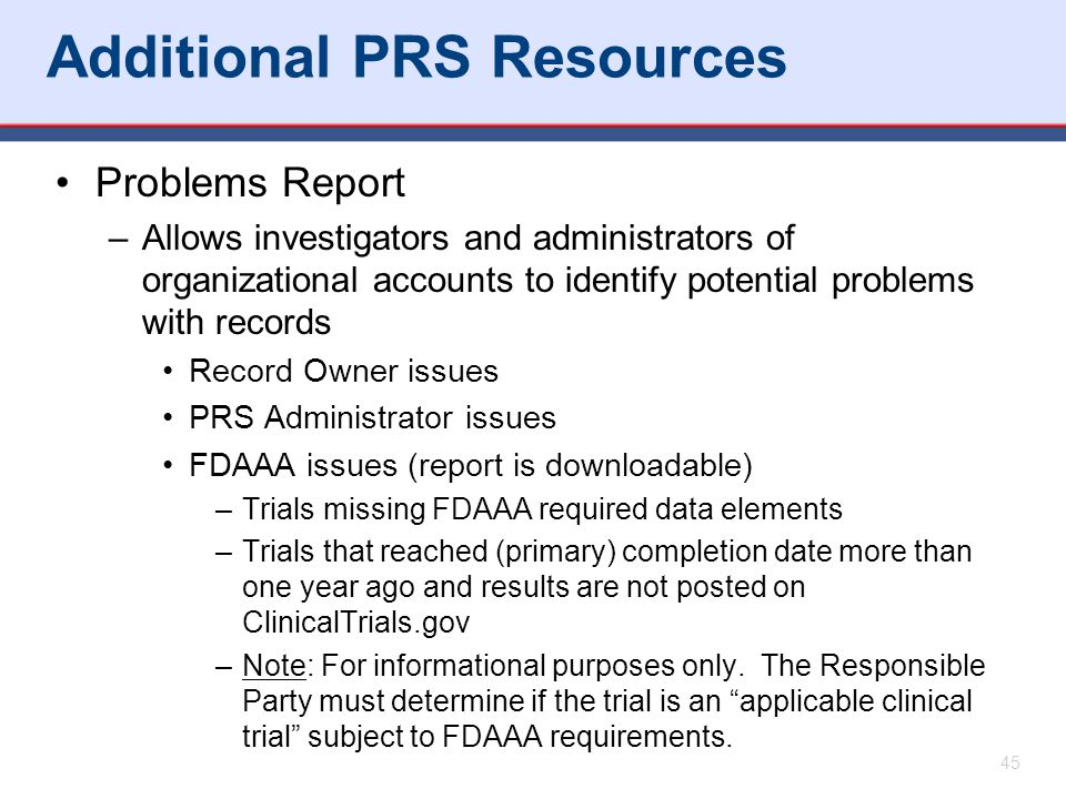 Additional PRS Resources Problems Report –Allows investigators and administrators of organizational accounts to identify potential problems with recor