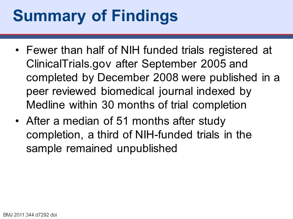 Summary of Findings Fewer than half of NIH funded trials registered at ClinicalTrials.gov after September 2005 and completed by December 2008 were pub
