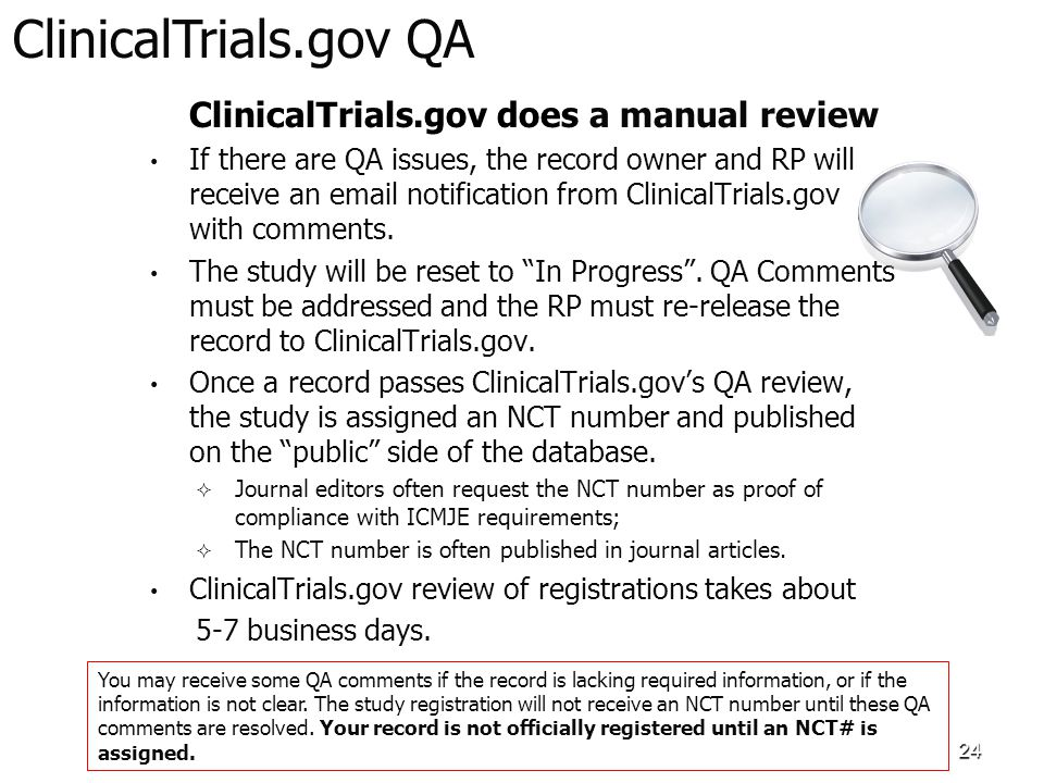 ClinicalTrials.gov does a manual review If there are QA issues, the record owner and RP will receive an email notification from ClinicalTrials.gov with comments.