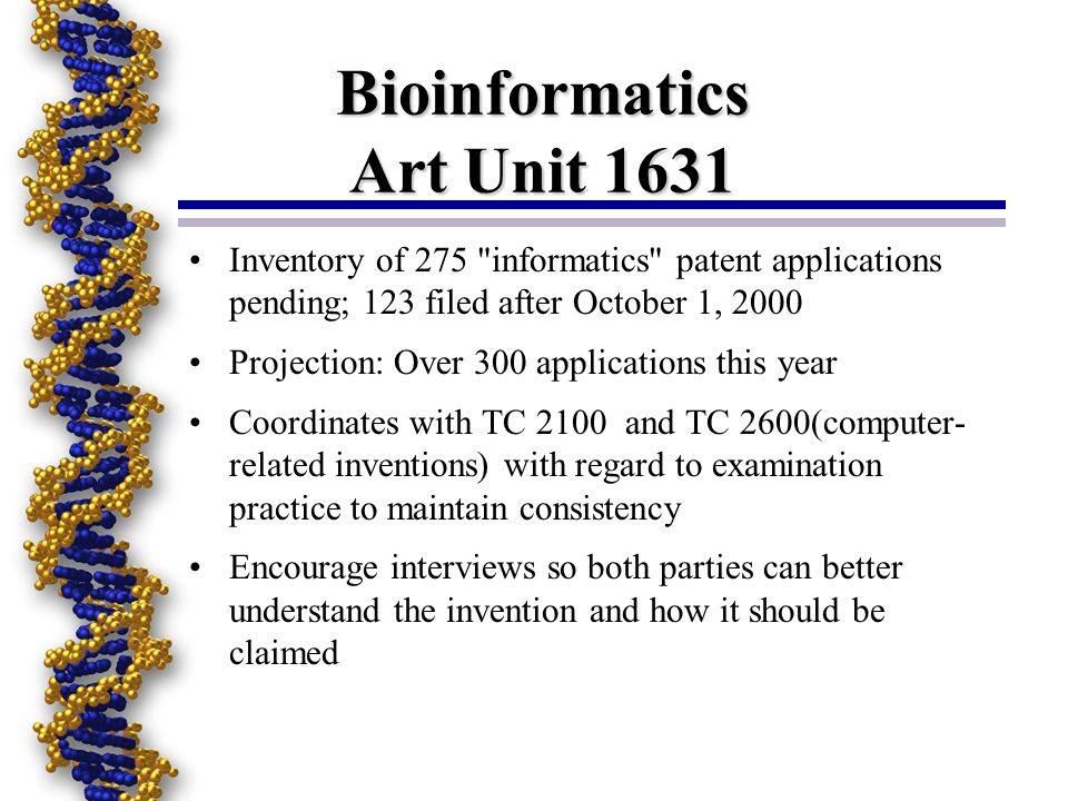 Bioinformatics: Examiner Training Specialized training with respect to 35 USC §112, first paragraph, including ESTs, 35 USC §101 with regard to biotechnology and computer based inventions and 35 USC §112, sixth paragraph.