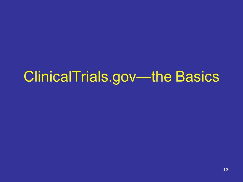ClinicalTrials.gov—the Basics 13