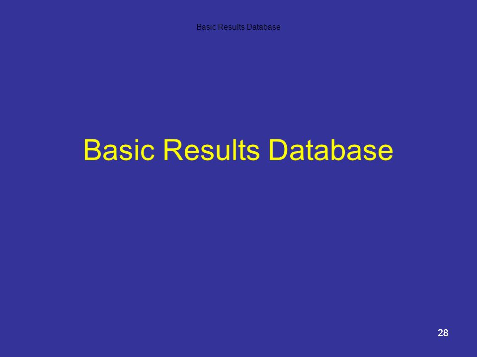 28 Basic Results Database 28 Basic Results Database